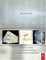 Material Architecture: emergent materials for innovative buildings and ecological construction артикул 1664a.