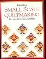 Small Scale Quiltmaking Precision, Proportion, and Detail - Print on Demand Edition артикул 11264b.