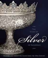 The Story of Silver in Savannah: Creating and Collecting since the 18th Century артикул 11275b.