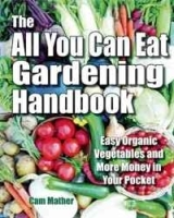 The All You Can Eat Gardening Handbook: Easy Organic Vegetables and More Money in Your Pocket артикул 11276b.