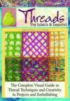 Threads: the Basics & Beyond: The Complete Visual Guide to Thread Techniques and Creativity in Projects and Embellishing артикул 11292b.