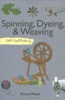 Spinning, Dyeing & Weaving: Self-Sufficiency (The Self-Sufficiency Series) артикул 11317b.