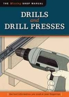 Drills and Drill Presses: The Tool Information You Need at Your Fingertips (Missing Shop Manual) артикул 11329b.