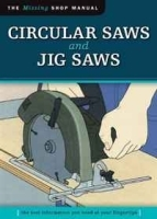 Circular Saws and Jig Saws: The Tool Information You Need at Your Fingertips (Missing Shop Manual) артикул 11330b.