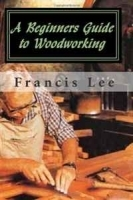 A Beginners Guide to Woodworking артикул 11345b.