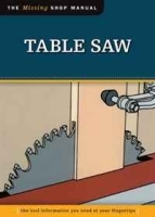 Table Saw: The Tool Information You Need at Your Fingertips (Missing Shop Manual) артикул 11353b.