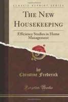 The New Housekeeping: Efficiency Studies in Home Management (Classic Reprint) артикул 11356b.