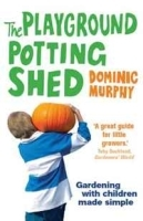 The Playground Potting Shed: Gardening With Children Made Simple артикул 11365b.