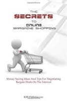 The Secrets To Online Bargain Shopping: Money Saving Ideas And Tips For Finding Bargain Deals On The Internet артикул 11368b.