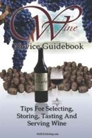 Wine Novice Guidebook: Learn What To Look for When Buying Wine As Well As Tips For Selecting, Storing, Tasting And Serving Wine In This Detailed Guide To Wine артикул 11371b.