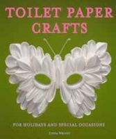 Toilet Paper Crafts for Holidays and Special Occasions: 60 Papercraft, Sewing, Origami and Kanzashi Projects артикул 11373b.