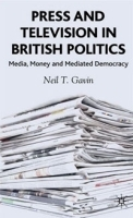 Press and Television in British Politics: Media, Money and Mediated Democracy артикул 11411b.
