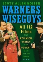 Warners Wiseguys: All 112 Films That Robinson, Cagney and Bogart Made for the Studio артикул 11420b.
