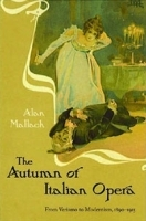 The Autumn of Italian Opera: From Verismo to Modernism, 1890-1915 артикул 11423b.